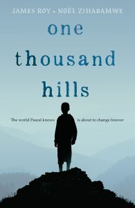 Book cover, One Thousand Hills, By James Roy and Noël Zihabamwe